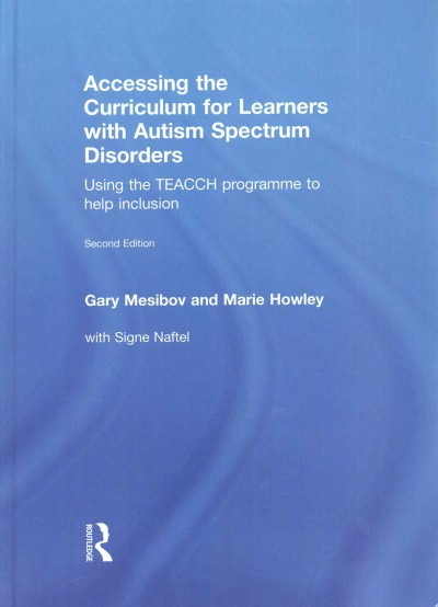 Accessing the curriculum for learners with autism spectrum disorders : using the TEACCH programme to help inclusion /