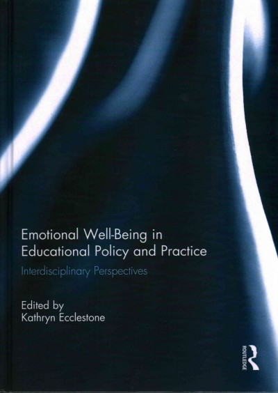 Emotional well-being in educational policy and practice : interdisciplinary perspectives /