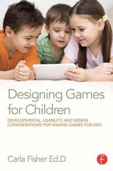 Designing games for children : developmental, usability, and design considerations for making games for kids /
