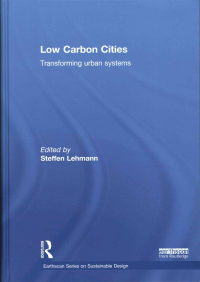 Low carbon cities : transforming urban systems /