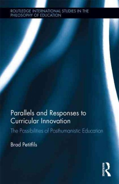 Parallels and responses to curricular innovation : the possibilities of posthumanistic education /