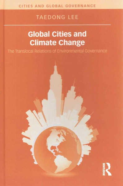 Global cities and climate change : the translocal relations of environmental governance /