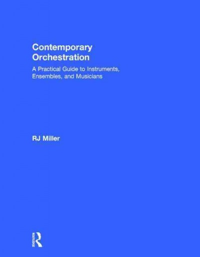 Contemporary orchestration : a practical guide to instruments, ensembles, and musicians /