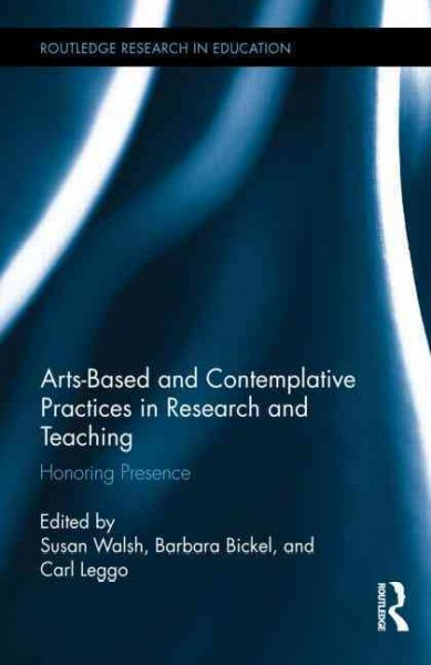 Arts-based and contemplative practices in research and teaching : honoring presence /