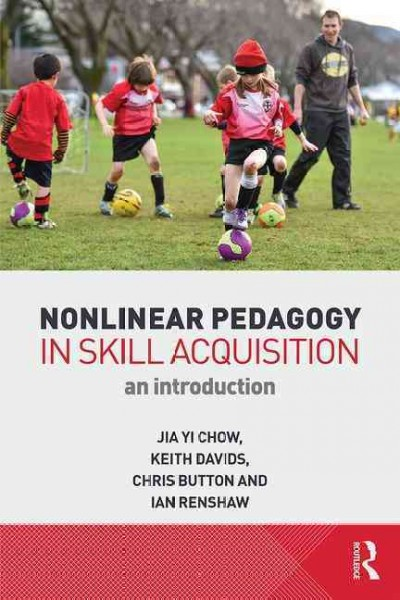 Nonlinear pedagogy in skill acquisition : : an introduction