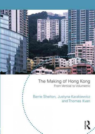 The making of Hong Kong : : from vertical to volumetric