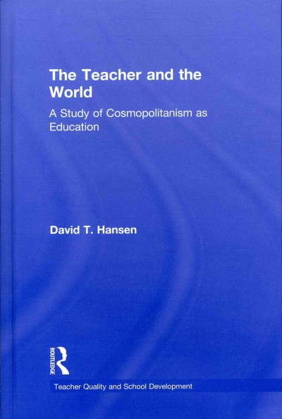 The teacher and the world : a study of cosmopolitanism as education