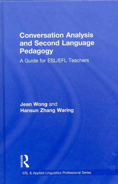 Conversation analysis and second language pedagogy : a guide for ESL/EFL teachers