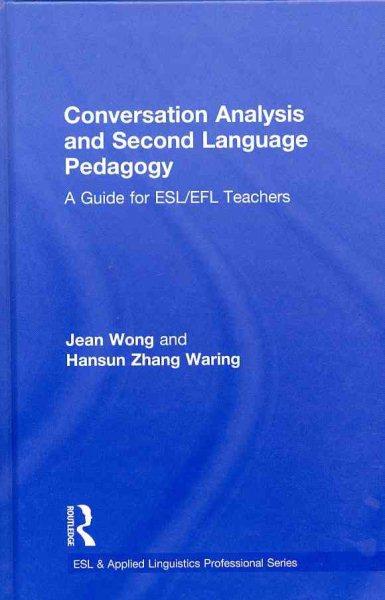Conversation analysis and second language pedagogy : a guide for ESL/EFL teachers