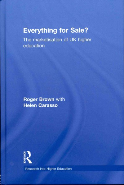 Everything for sale? : the marketisation of UK higher education /
