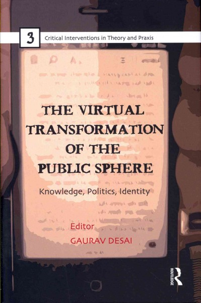 The virtual transformation of the public sphere : knowledge, politics, identity