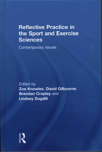 Reflective practice in the sport and exercise sciences : contemporary issues /