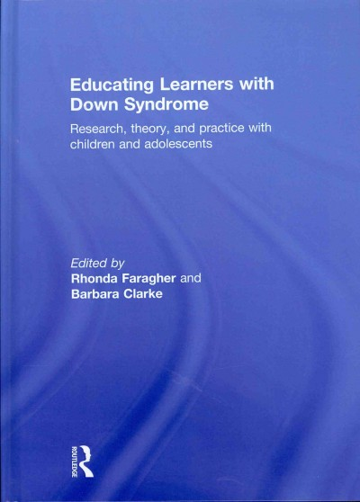 Educating learners with down syndrome : research, theory, and practice with children and adolescents /