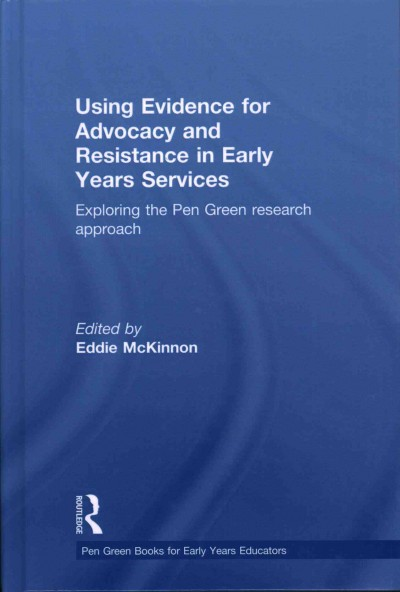 Using evidence for advocacy and resistance in early years services : exploring the Pen Green research approach /