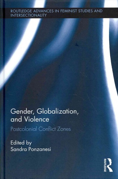 Gender, globalization, and violence : postcolonial conflict zones /