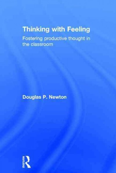 Thinking with feeling : fostering productive thought in the classroom /