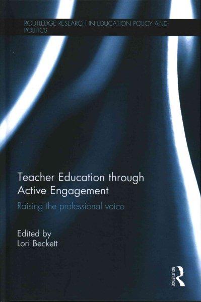 Teacher education through active engagement : raising the professional voice /