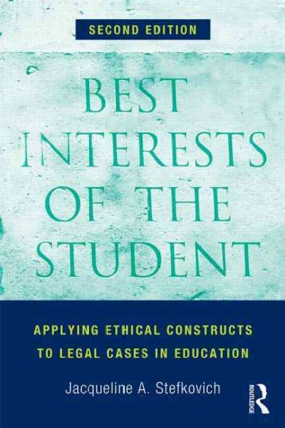 Best interests of the student : applying ethical constructs to legal cases in education /