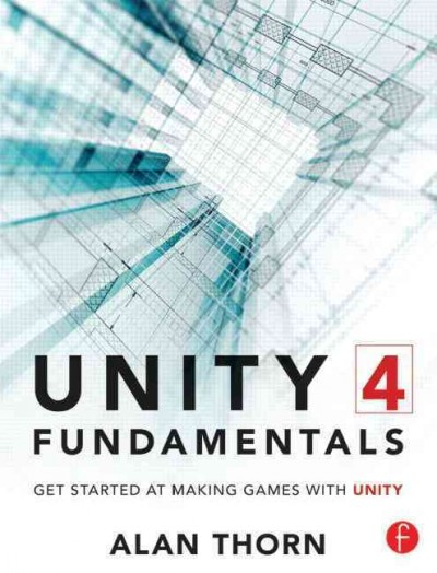 Unity 4 fundamentals : : get started at making games with Unity
