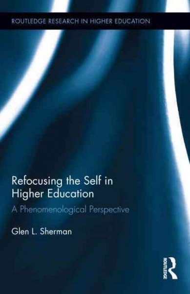 Refocusing the self in higher education : a phenomenological perspective /