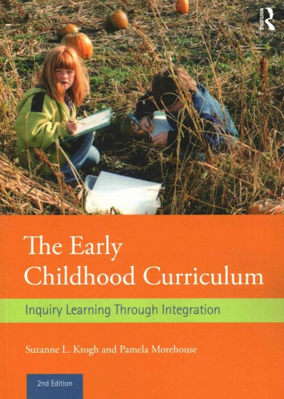 The early childhood curriculum : inquiry learning through integration /