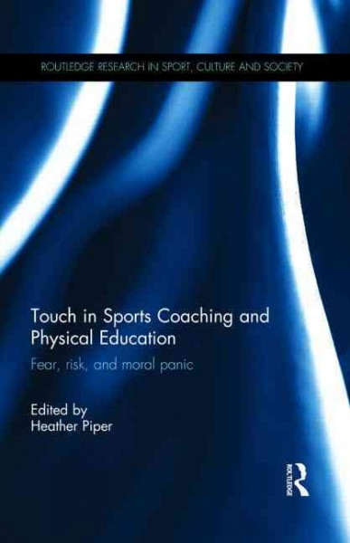Touch in sports coaching and physical education : fear, risk, and moral panic /