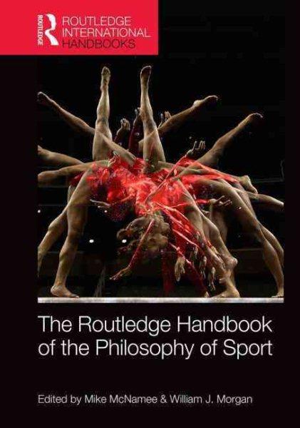 Routledge handbook of the philosophy of sport /