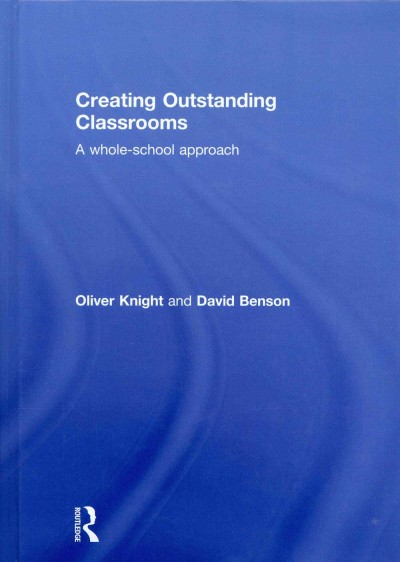 Creating outstanding classrooms : a whole-school approach /