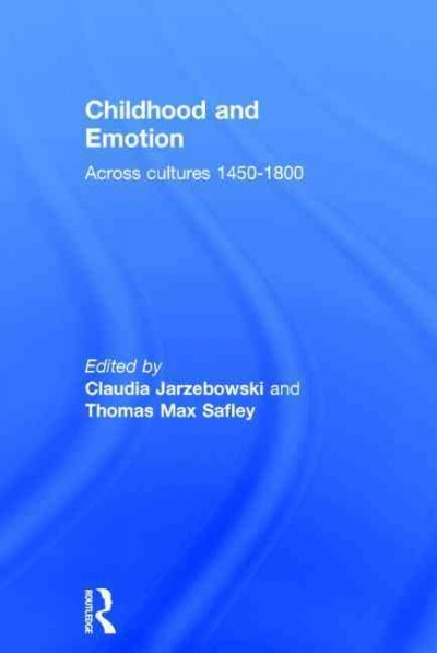 Childhood and emotion : across cultures 1450-1800 /