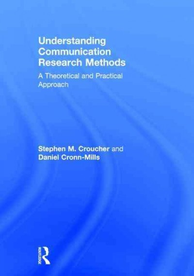 Understanding communication research methods : a theoretical and practical approach /