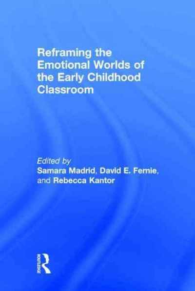 Reframing the emotional worlds of the early childhood classroom /