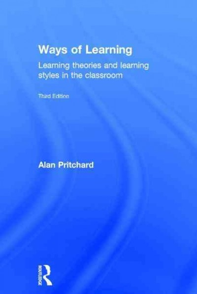 Ways of learning : learning theories and learning styles in the classroom /