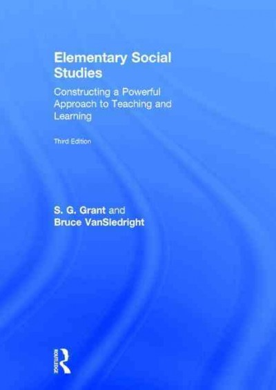 Elementary social studies : constructing a powerful approach to teaching and learning /