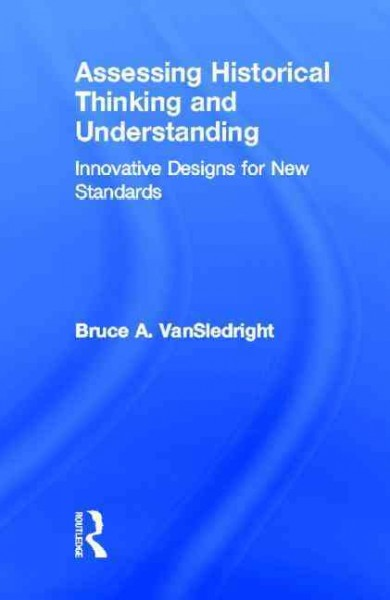 Assessing historical thinking and understanding : innovative designs for new standards /