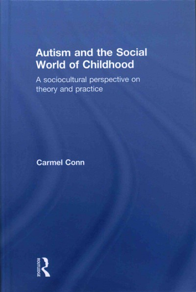 Autism and the social world of childhood : a sociocultural perspective on theory and practice /