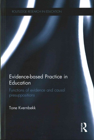 Evidence-based practice in education : functions of evidence and causal presuppositions /