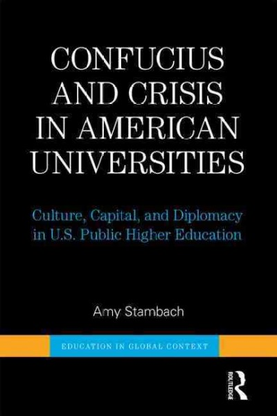 Confucius and crisis in American universities : culture, capital, and diplomacy in U.S. public higher education /