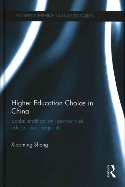Higher education choice in China : social stratification, gender and educational inequality /