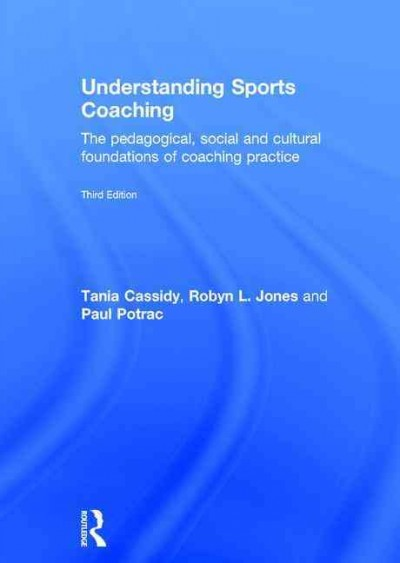 Understanding sports coaching : the pedagogical, social and cultural foundations of coaching practice /
