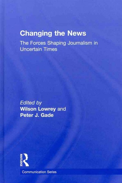 Changing the news : the forces shaping journalism in uncertain times