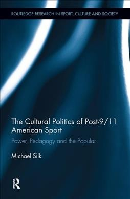The cultural politics of post-9/11 American sport : power, pedagogy and the popular /