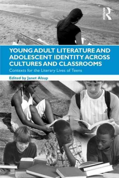 Young adult literature and adolescent identity across cultures and classrooms : contexts for the literary lives of teens /