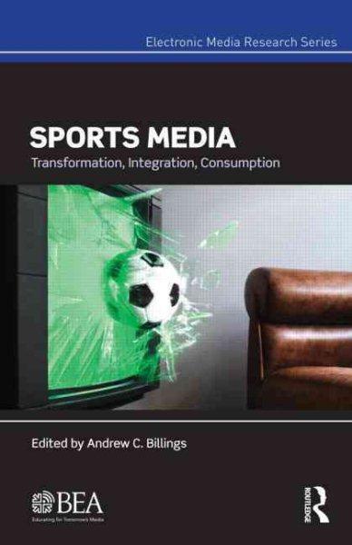 Sports media : transformation, integration, consumption /
