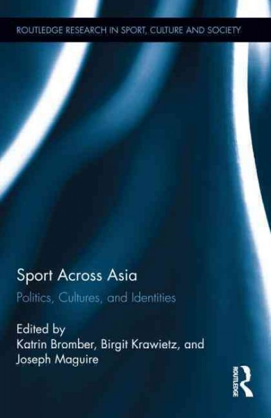 Sport across Asia : politics, cultures, and identities /