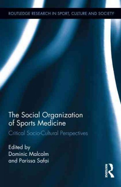 The social organization of sports medicine : critical socio-cultural perspectives /