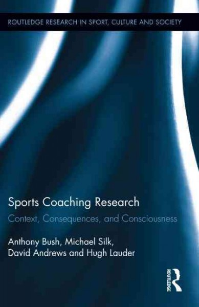 Sports coaching research : context, consequences, and consciousness /