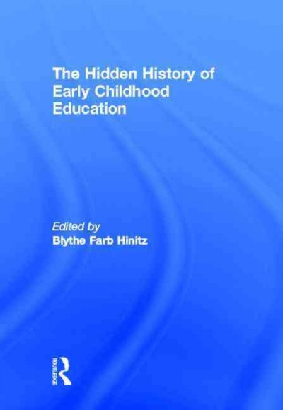 The hidden history of early childhood education /
