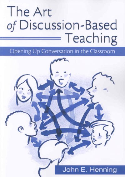 The art of discussion-based teaching : opening up conversation in the classroom /