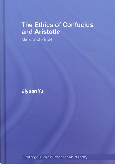 The ethics of Confucius and Aristotle : mirrors of virtue /