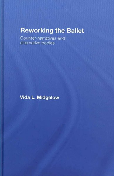Reworking the ballet : counter-narratives and alternative bodies /